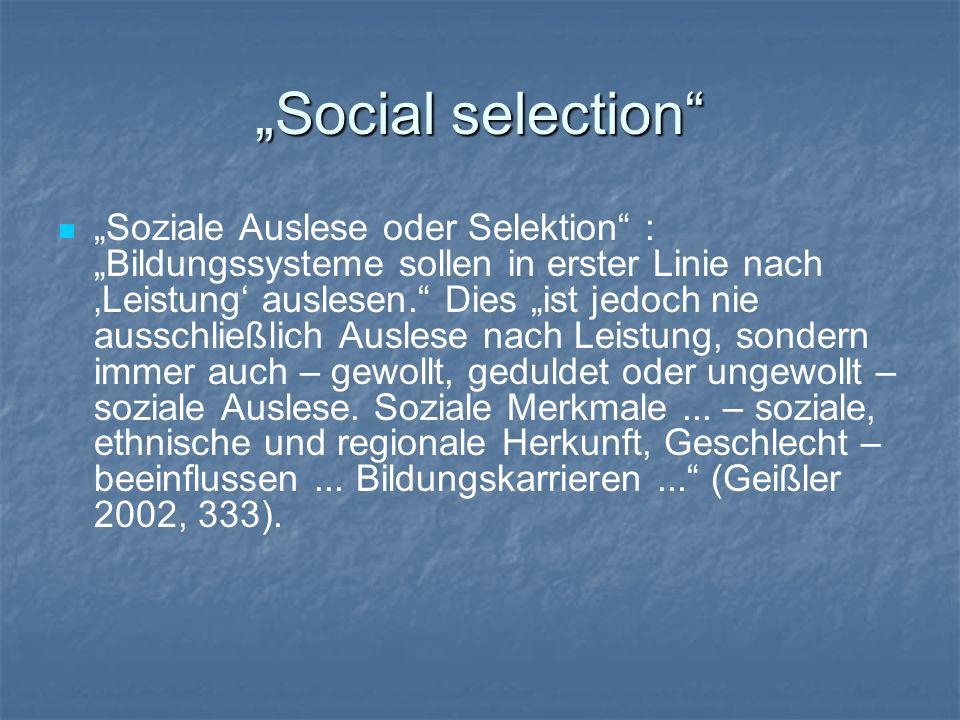 Social selection Soziale Auslese oder Selektion : Bildungssysteme sollen in erster Linie nach Leistung auslesen. Dies ist jedoch nie ausschließlich Au