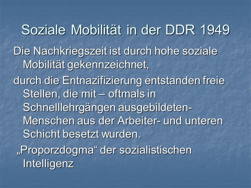 Soziale Mobilität in der DDR 1949 Die Nachkriegszeit ist durch hohe soziale Mobilität gekennzeichnet, durch die Entnazifizierung entstanden freie Stel