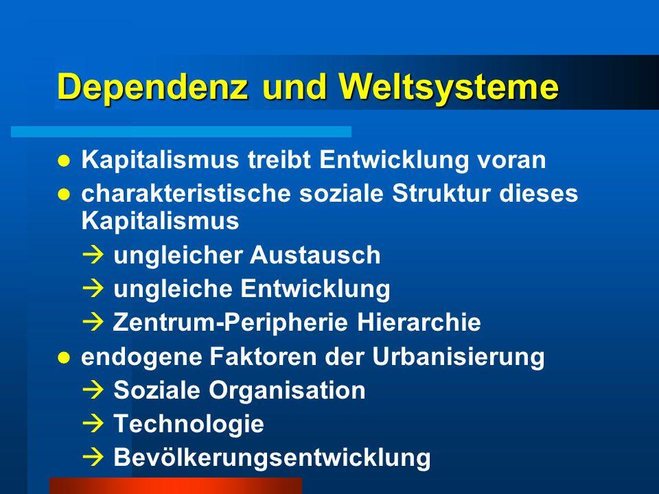 Dependenz und Weltsysteme Kapitalismus treibt Entwicklung voran charakteristische soziale Struktur dieses Kapitalismus ungleicher Austausch ungleiche