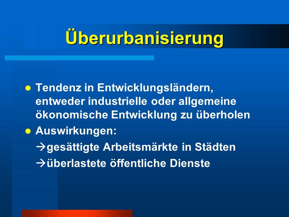 Überurbanisierung Tendenz in Entwicklungsländern, entweder industrielle oder allgemeine ökonomische Entwicklung zu überholen Auswirkungen: gesättigte