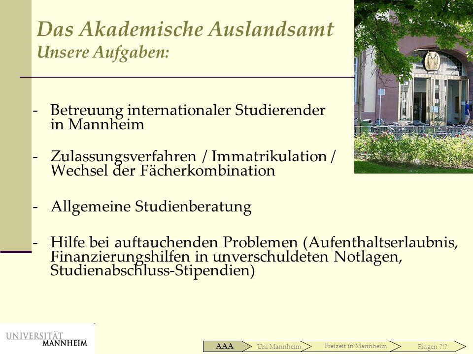 Das Akademische Auslandsamt Unsere Aufgaben: -Betreuung internationaler Studierender in Mannheim -Zulassungsverfahren / Immatrikulation / Wechsel der