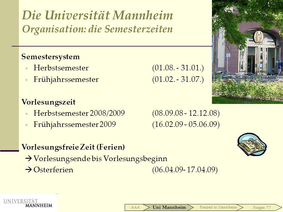 Die Universität Mannheim Organisation: die Semesterzeiten Semestersystem Herbstsemester (01.08. - 31.01.) Frühjahrssemester (01.02. - 31.07.) Vorlesun