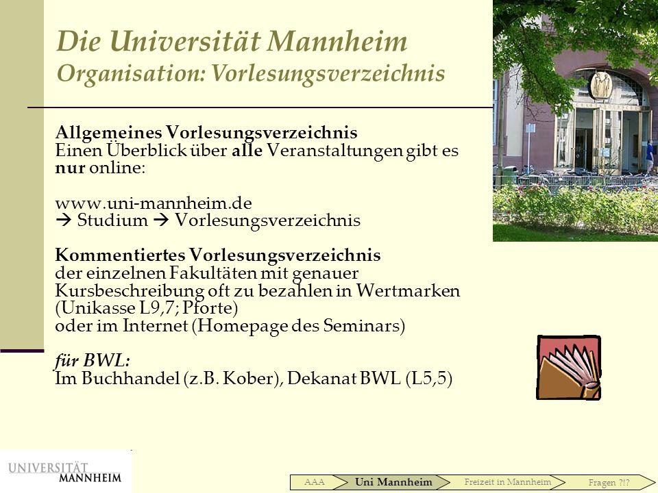 Allgemeines Vorlesungsverzeichnis Einen Überblick über alle Veranstaltungen gibt es nur online: www.uni-mannheim.de Studium Vorlesungsverzeichnis Komm
