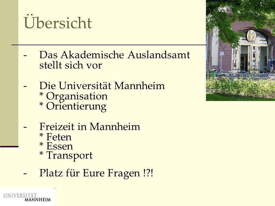 Übersicht - Das Akademische Auslandsamt stellt sich vor - Die Universität Mannheim * Organisation * Orientierung -Freizeit in Mannheim * Feten * Essen