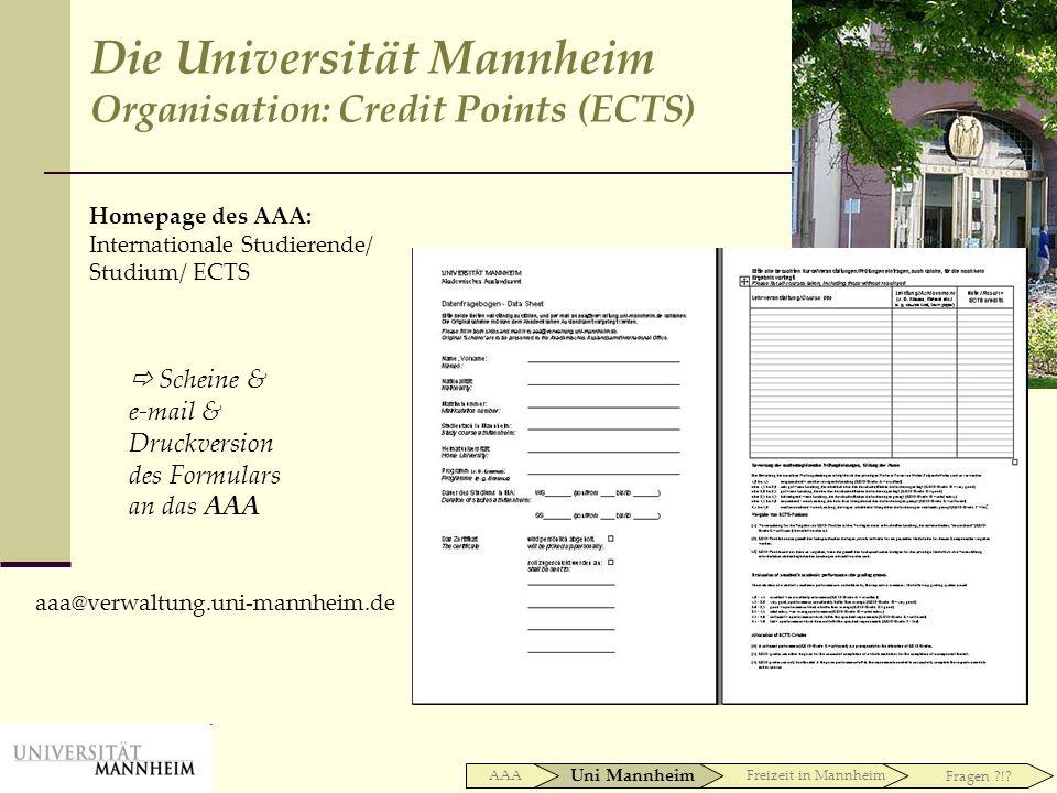 Scheine & e-mail & Druckversion des Formulars an das AAA Homepage des AAA: Internationale Studierende/ Studium/ ECTS aaa@verwaltung.uni-mannheim.de Di