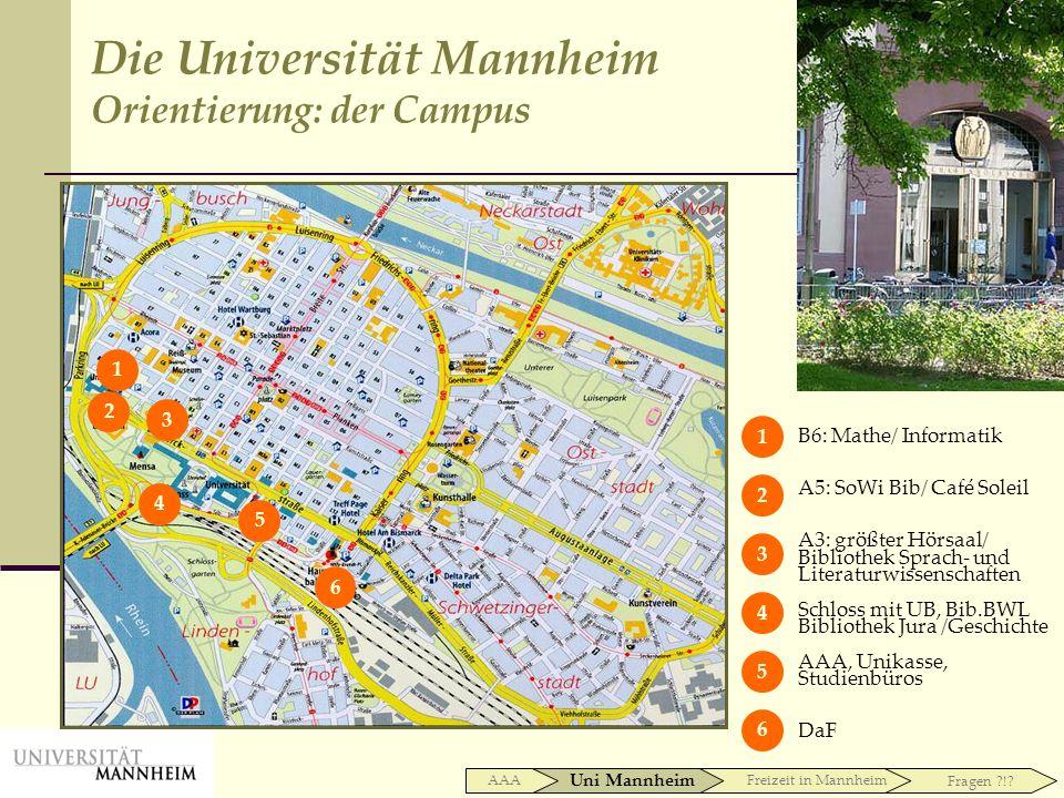 Uni Mannheim AAAFreizeit in Mannheim Fragen ?!? Die Universität Mannheim Orientierung: der Campus 1 2 3 4 5 6 B6: Mathe/ Informatik A5: SoWi Bib/ Café