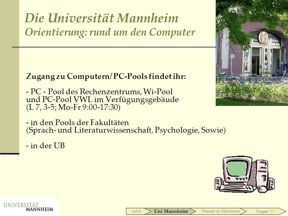 Zugang zu Computern/ PC-Pools findet ihr: - PC - Pool des Rechenzentrums, Wi-Pool und PC-Pool VWL im Verfügungsgebäude (L 7, 3-5; Mo-Fr 9:00-17:30) -