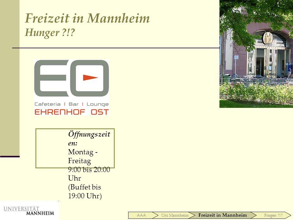 Uni Mannheim AAA Freizeit in Mannheim Fragen ?!? Freizeit in Mannheim Hunger ?!? Öffnungszeit en: Montag - Freitag 9:00 bis 20:00 Uhr (Buffet bis 19:0