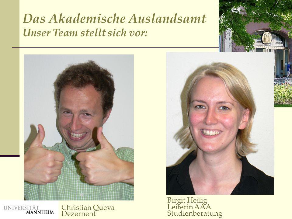Birgit Heilig Leiterin AAA Studienberatung Christian Queva Dezernent Das Akademische Auslandsamt Unser Team stellt sich vor: