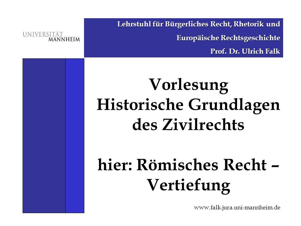 Vorlesung Historische Grundlagen des Zivilrechts hier: Römisches Recht – Vertiefung Lehrstuhl für Bürgerliches Recht, Rhetorik und Europäische Rechtsg