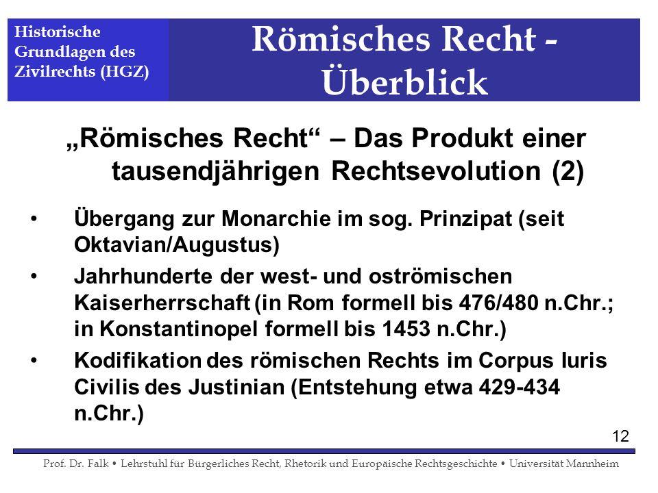 Römisches Recht - Überblick Römisches Recht – Das Produkt einer tausendjährigen Rechtsevolution (2) Übergang zur Monarchie im sog. Prinzipat (seit Okt