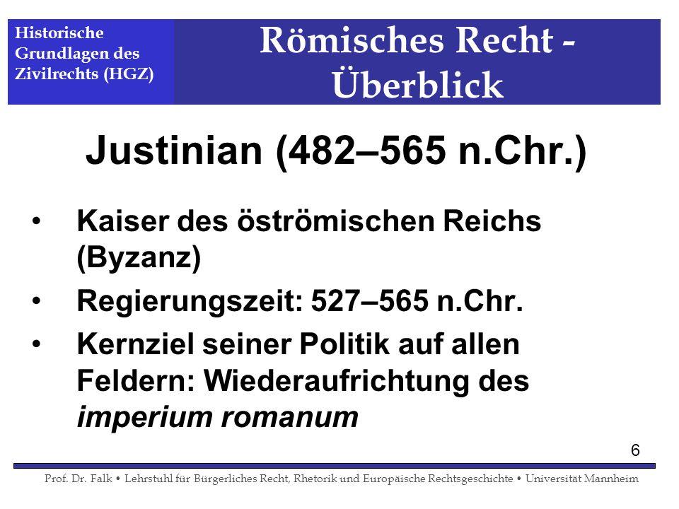 Römisches Recht - Überblick Justinian (482–565 n.Chr.) Kaiser des öströmischen Reichs (Byzanz) Regierungszeit: 527–565 n.Chr. Kernziel seiner Politik