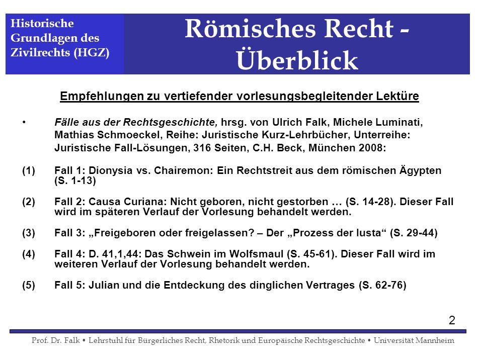 Römisches Recht - Überblick Empfehlungen zu vertiefender vorlesungsbegleitender Lektüre Fälle aus der Rechtsgeschichte, hrsg. von Ulrich Falk, Michele