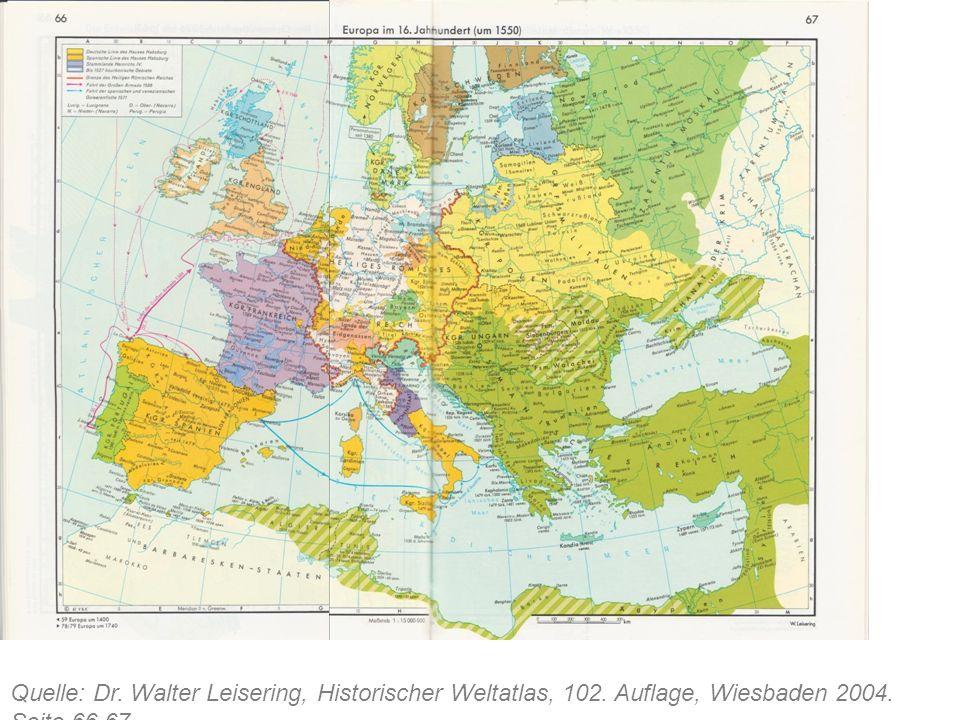 Quelle: Dr. Walter Leisering, Historischer Weltatlas, 102. Auflage, Wiesbaden 2004. Seite 66,67