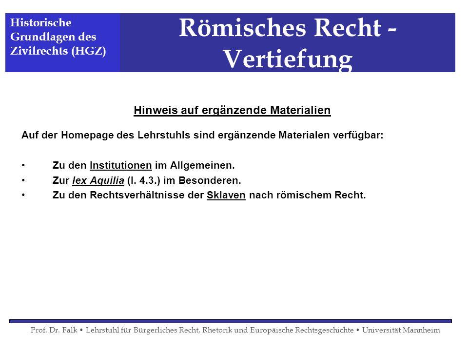 Römisches Recht - Vertiefung Hinweis auf ergänzende Materialien Auf der Homepage des Lehrstuhls sind ergänzende Materialen verfügbar: Zu den Instituti