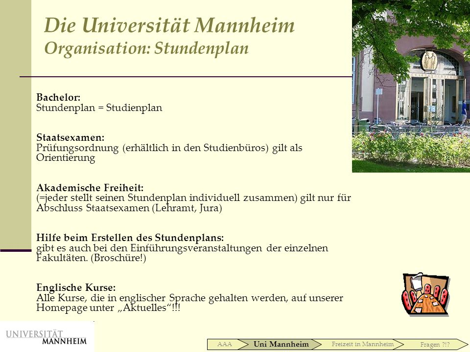 Bachelor: Stundenplan = Studienplan Staatsexamen: Prüfungsordnung (erhältlich in den Studienbüros) gilt als Orientierung Akademische Freiheit: (=jeder