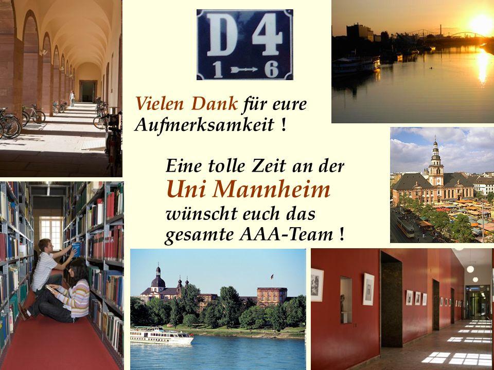 Vielen Dank für eure Aufmerksamkeit ! Eine tolle Zeit an der Uni Mannheim wünscht euch das gesamte AAA-Team !