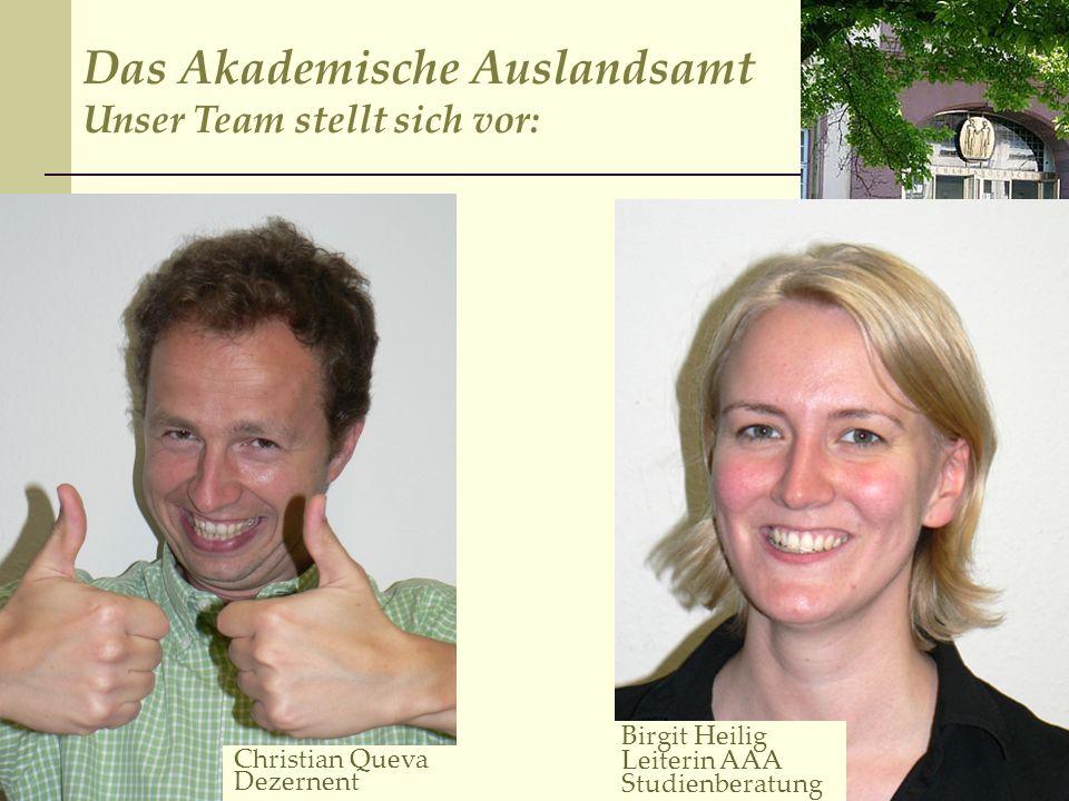Christian Queva Dezernent Das Akademische Auslandsamt Unser Team stellt sich vor: Birgit Heilig Leiterin AAA Studienberatung