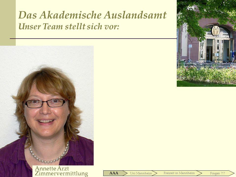 Anette Arzt Zimmer Uni Mannheim AAA Freizeit in Mannheim Fragen ?!? Das Akademische Auslandsamt Unser Team stellt sich vor: Annette Arzt Zimmervermitt