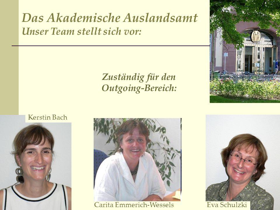 Carita Emmerich Wessels Zuständig für den Outgoing-Bereich: Kerstin Bach Carita Emmerich-Wessels Das Akademische Auslandsamt Unser Team stellt sich vo