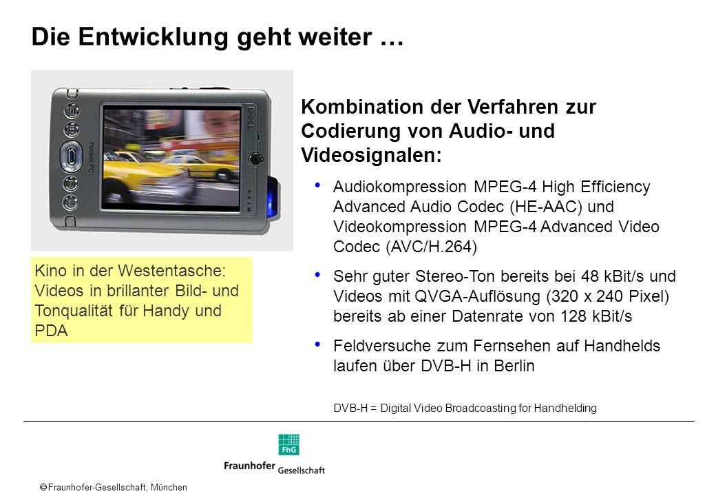Fraunhofer-Gesellschaft, München Die Entwicklung geht weiter … Kombination der Verfahren zur Codierung von Audio- und Videosignalen: Audiokompression