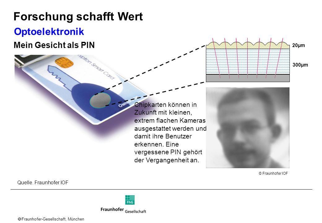 Fraunhofer-Gesellschaft, München 300µm 20µm 300µm 20µm © Fraunhofer IOF Quelle. Fraunhofer IOF Chipkarten können in Zukunft mit kleinen, extrem flache