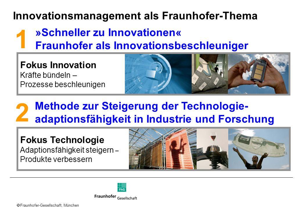 Fraunhofer-Gesellschaft, München »Schneller zu Innovationen« Fraunhofer als Innovationsbeschleuniger Innovationsmanagement als Fraunhofer-Thema Fokus