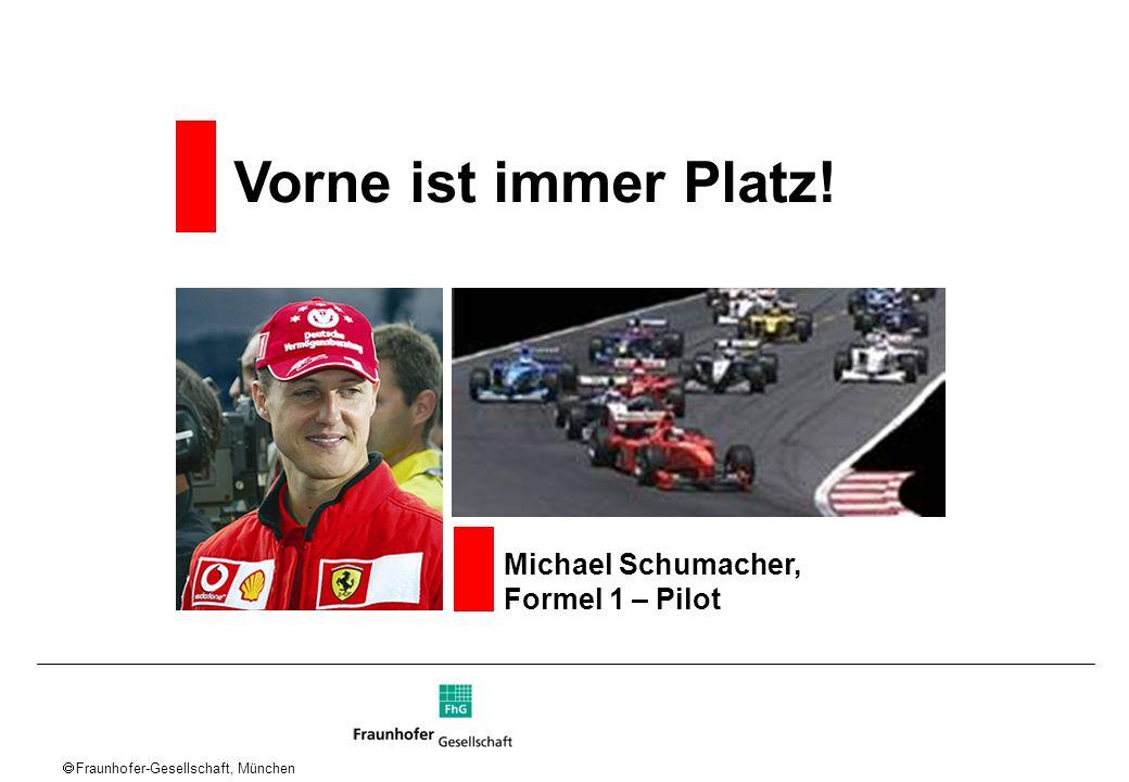 Fraunhofer-Gesellschaft, München Vorne ist immer Platz! Michael Schumacher, Formel 1 – Pilot