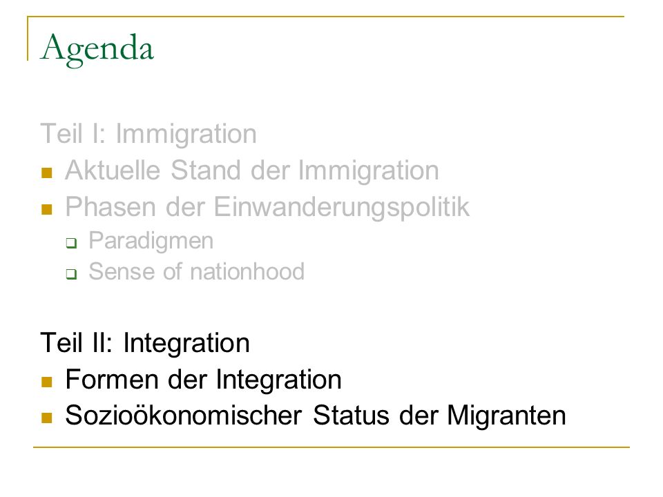 Agenda Teil I: Immigration Aktuelle Stand der Immigration Phasen der Einwanderungspolitik Paradigmen Sense of nationhood Teil II: Integration Formen d
