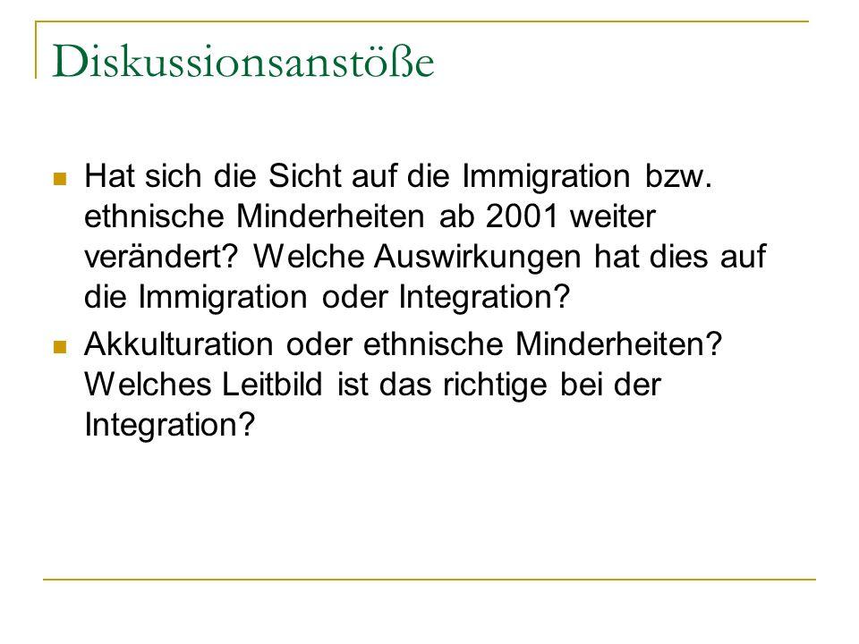 Diskussionsanstöße Hat sich die Sicht auf die Immigration bzw. ethnische Minderheiten ab 2001 weiter verändert? Welche Auswirkungen hat dies auf die I