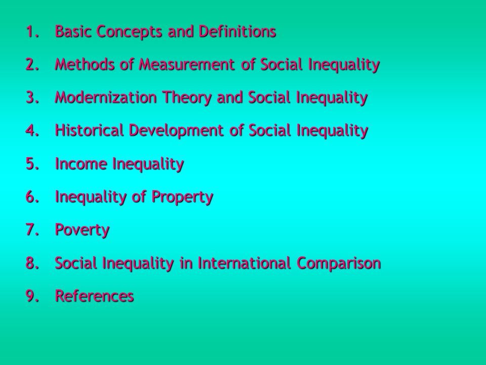 1. Basic Concepts and Definitions 2. Methods of Measurement of Social Inequality 3. Modernization Theory and Social Inequality 4. Historical Developme