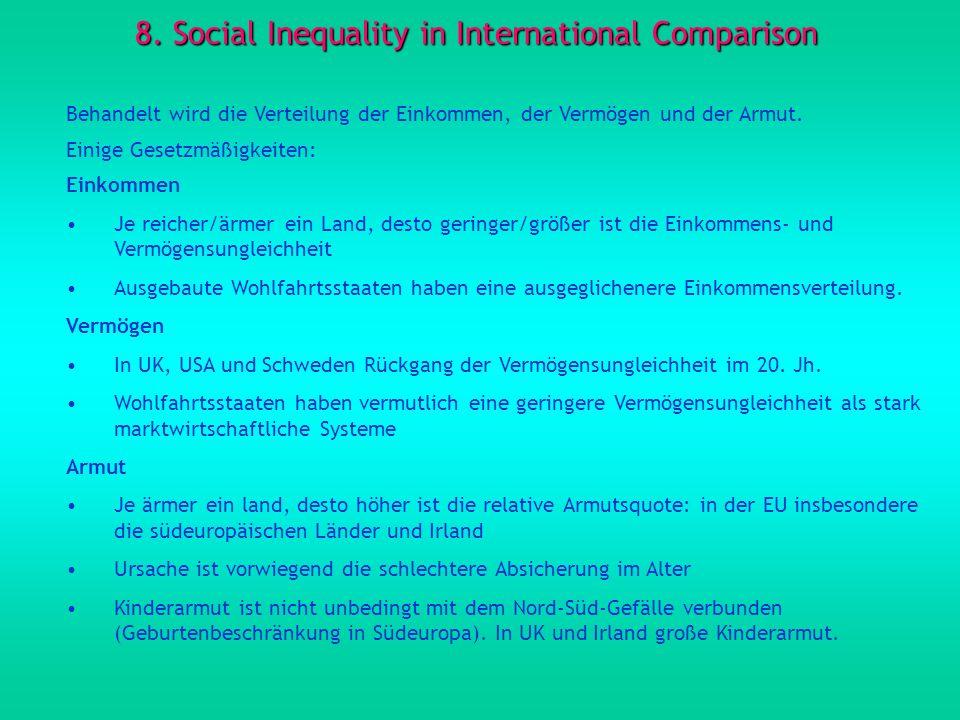 8. Social Inequality in International Comparison Behandelt wird die Verteilung der Einkommen, der Vermögen und der Armut. Einige Gesetzmäßigkeiten: Ei