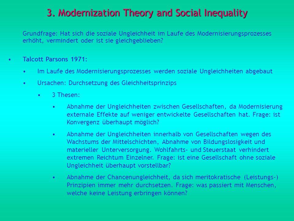 3. Modernization Theory and Social Inequality Grundfrage: Hat sich die soziale Ungleichheit im Laufe des Modernisierungsprozesses erhöht, vermindert o