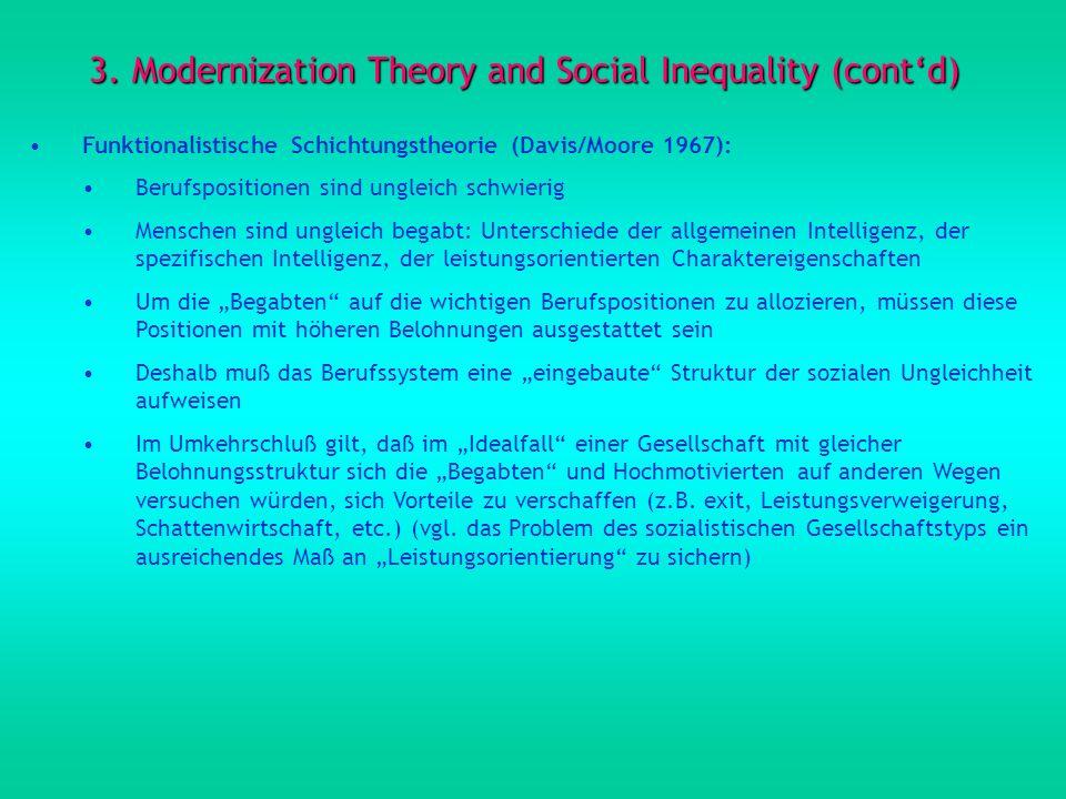 3. Modernization Theory and Social Inequality (contd) Funktionalistische Schichtungstheorie (Davis/Moore 1967): Berufspositionen sind ungleich schwier