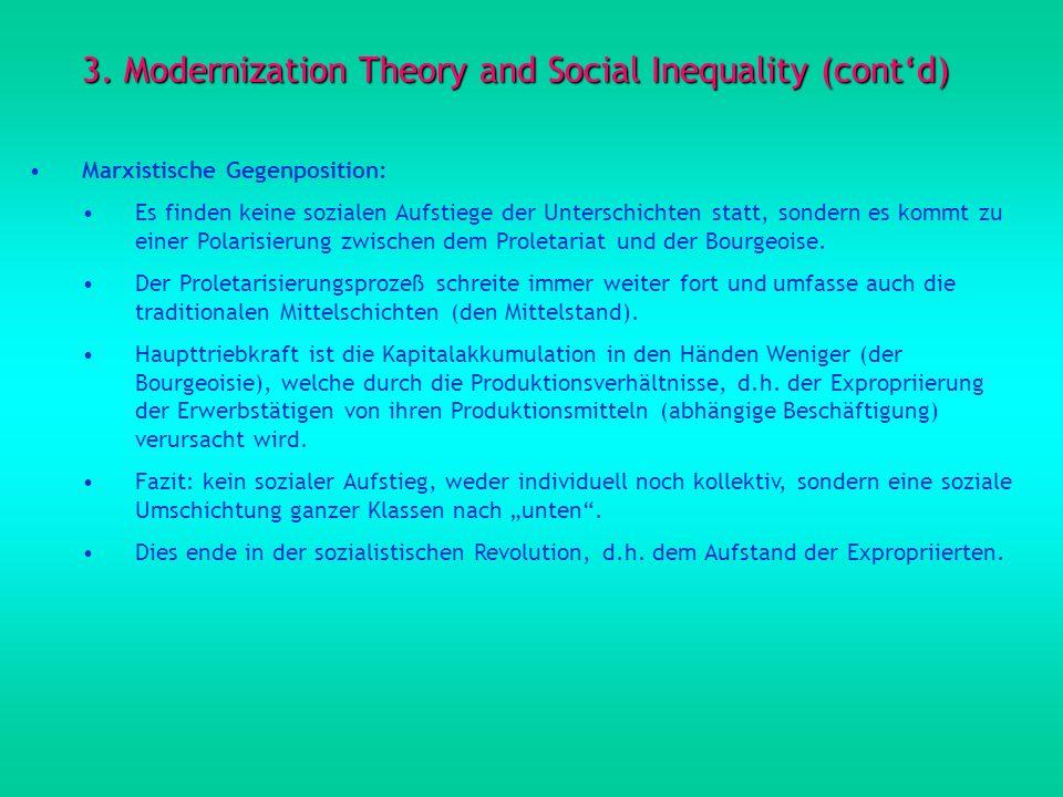 3. Modernization Theory and Social Inequality (contd) Marxistische Gegenposition: Es finden keine sozialen Aufstiege der Unterschichten statt, sondern