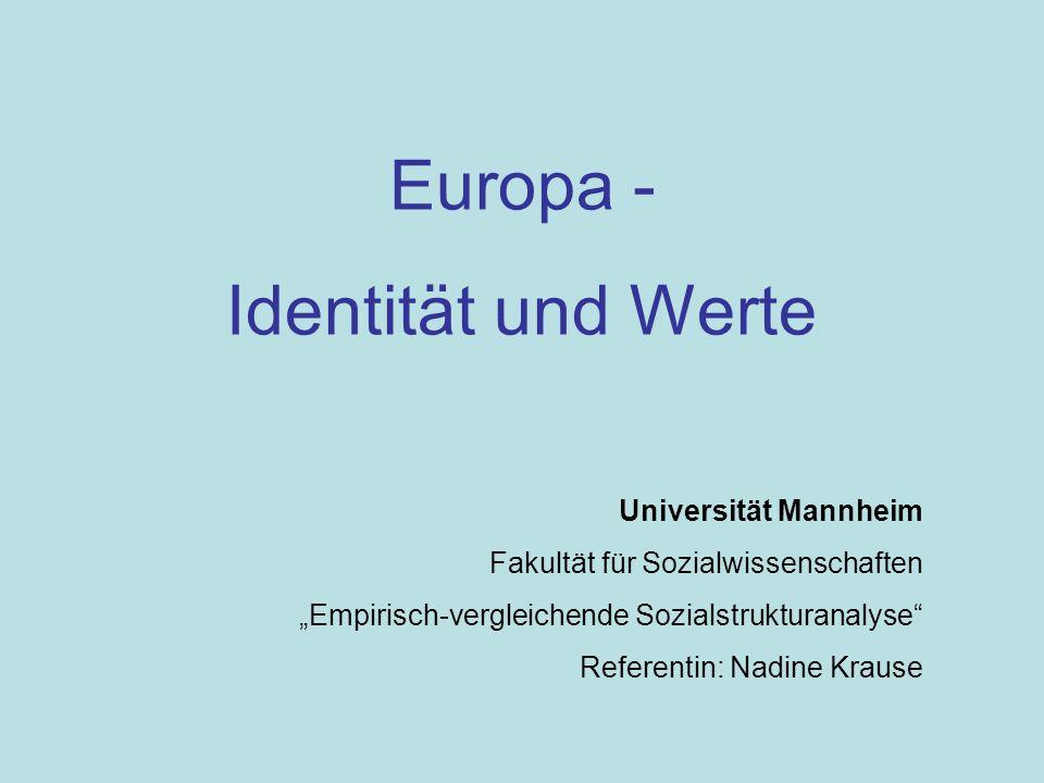Europa - Identität und Werte Universität Mannheim Fakultät für Sozialwissenschaften Empirisch-vergleichende Sozialstrukturanalyse Referentin: Nadine Krause