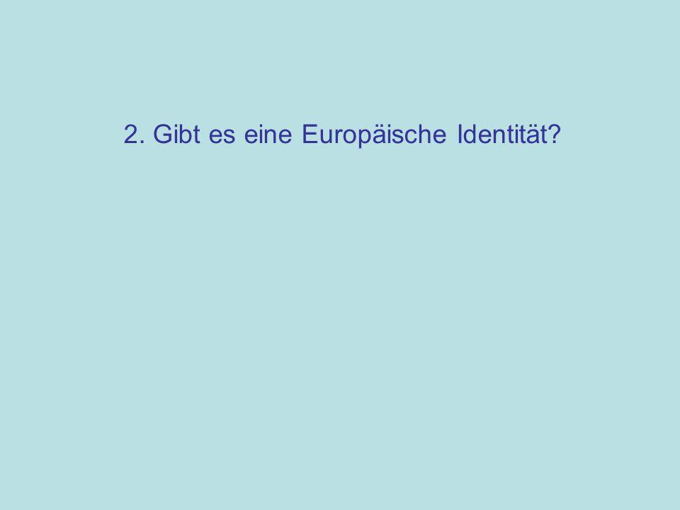 2. Gibt es eine Europäische Identität?