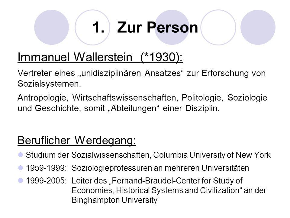 1. Zur Person Immanuel Wallerstein (*1930): Vertreter eines unidisziplinären Ansatzes zur Erforschung von Sozialsystemen. Antropologie, Wirtschaftswis