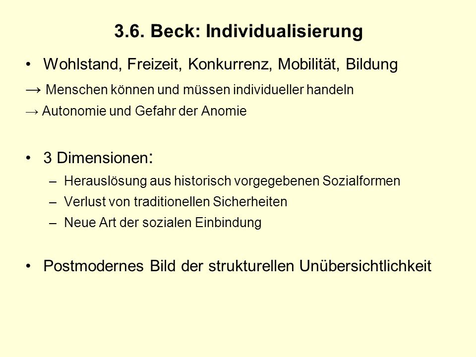 3.6. Beck: Individualisierung Wohlstand, Freizeit, Konkurrenz, Mobilität, Bildung Menschen können und müssen individueller handeln Autonomie und Gefah