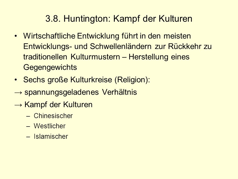 3.8. Huntington: Kampf der Kulturen Wirtschaftliche Entwicklung führt in den meisten Entwicklungs- und Schwellenländern zur Rückkehr zu traditionellen