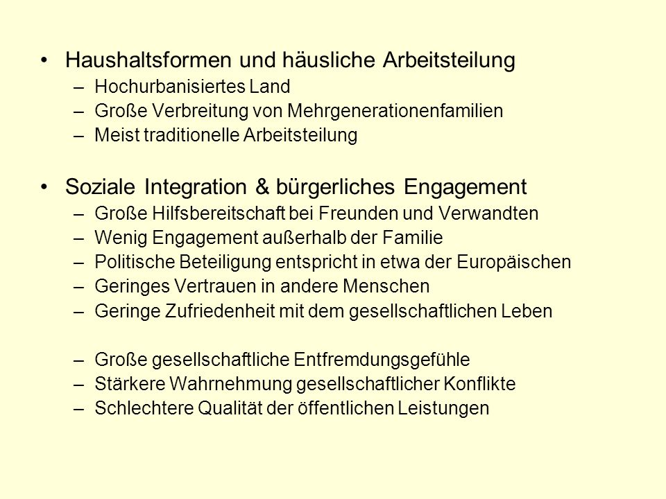 Haushaltsformen und häusliche Arbeitsteilung –Hochurbanisiertes Land –Große Verbreitung von Mehrgenerationenfamilien –Meist traditionelle Arbeitsteilu
