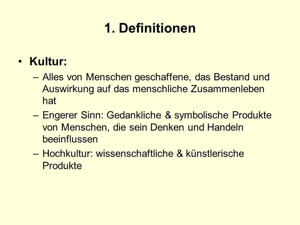 1. Definitionen Kultur: –Alles von Menschen geschaffene, das Bestand und Auswirkung auf das menschliche Zusammenleben hat –Engerer Sinn: Gedankliche &