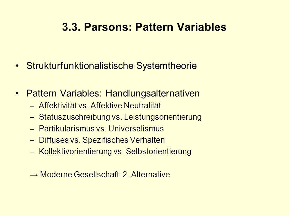 3.3. Parsons: Pattern Variables Strukturfunktionalistische Systemtheorie Pattern Variables: Handlungsalternativen –Affektivität vs. Affektive Neutrali