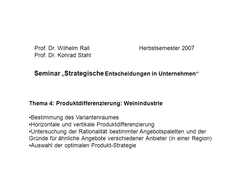 Seminar Strategische Entscheidungen in Unternehmen Prof. Dr. Wilhelm Rall Prof. Dr. Konrad Stahl Thema 4: Produktdifferenzierung: Weinindustrie Bestim