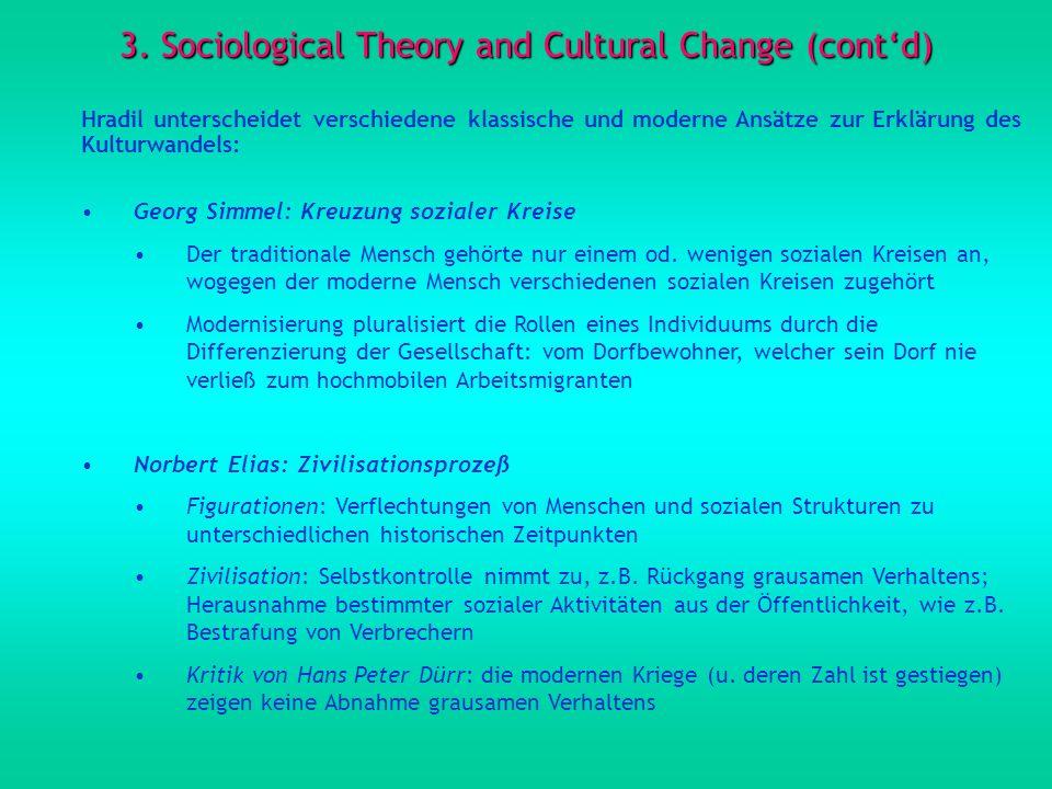 3. Sociological Theory and Cultural Change (contd) Hradil unterscheidet verschiedene klassische und moderne Ansätze zur Erklärung des Kulturwandels: G