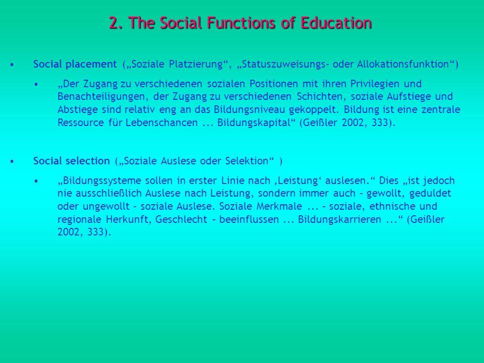 2. The Social Functions of Education Social placement (Soziale Platzierung, Statuszuweisungs- oder Allokationsfunktion) Der Zugang zu verschiedenen so