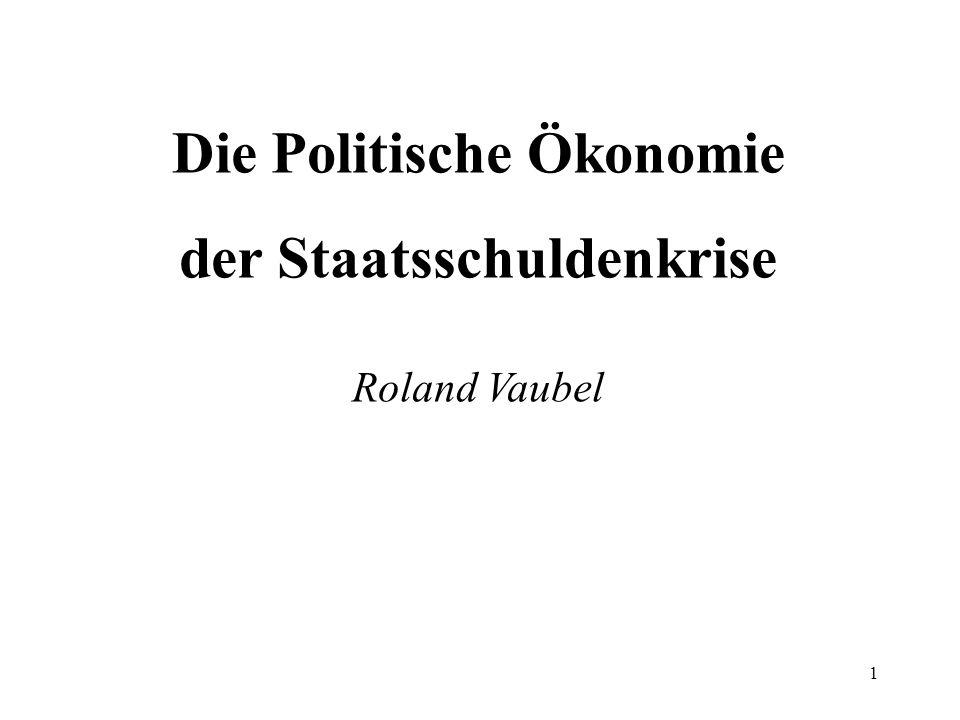 1 Die Politische Ökonomie der Staatsschuldenkrise Roland Vaubel