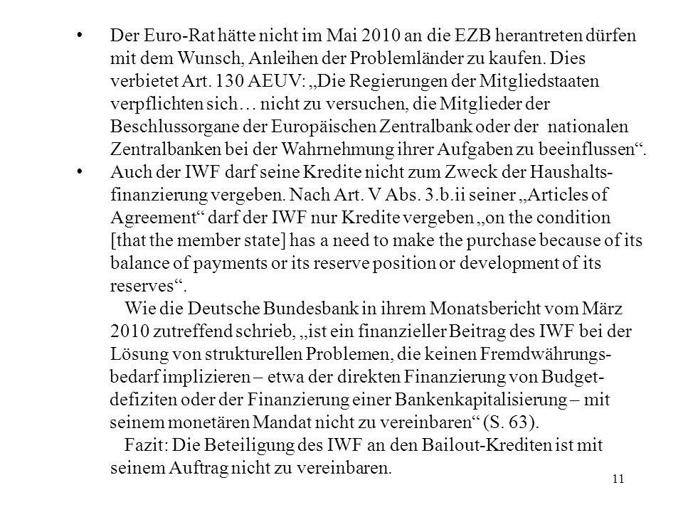 11 Der Euro-Rat hätte nicht im Mai 2010 an die EZB herantreten dürfen mit dem Wunsch, Anleihen der Problemländer zu kaufen.