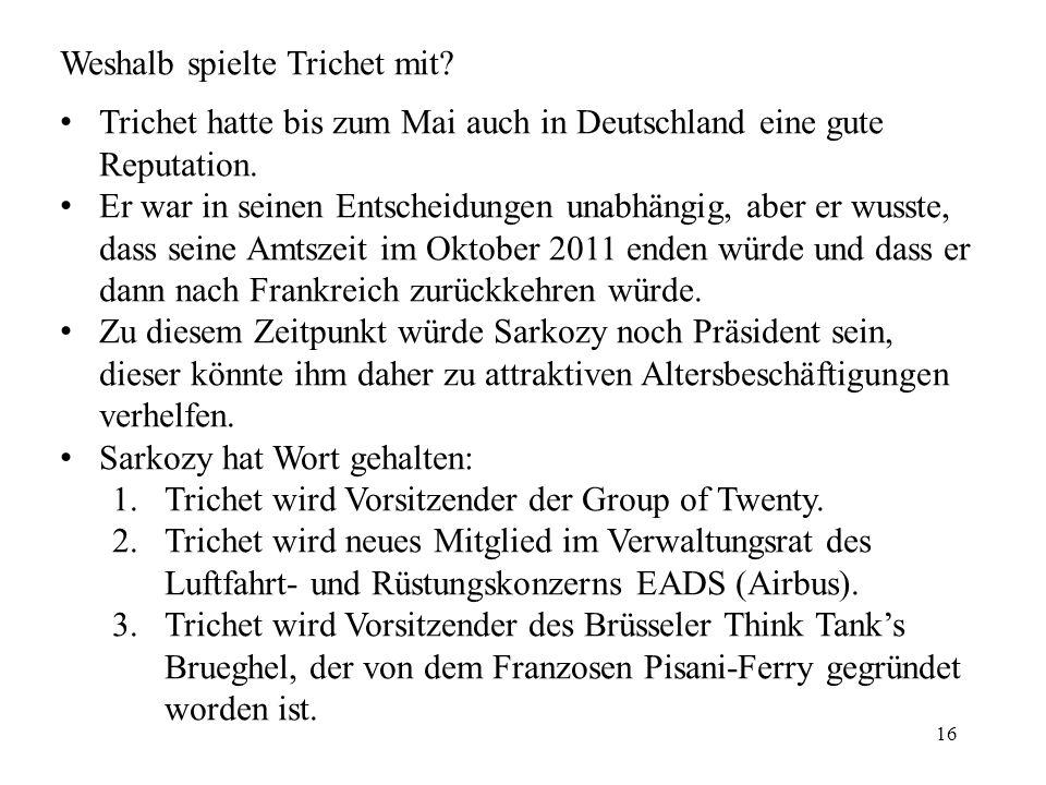 16 Weshalb spielte Trichet mit. Trichet hatte bis zum Mai auch in Deutschland eine gute Reputation.