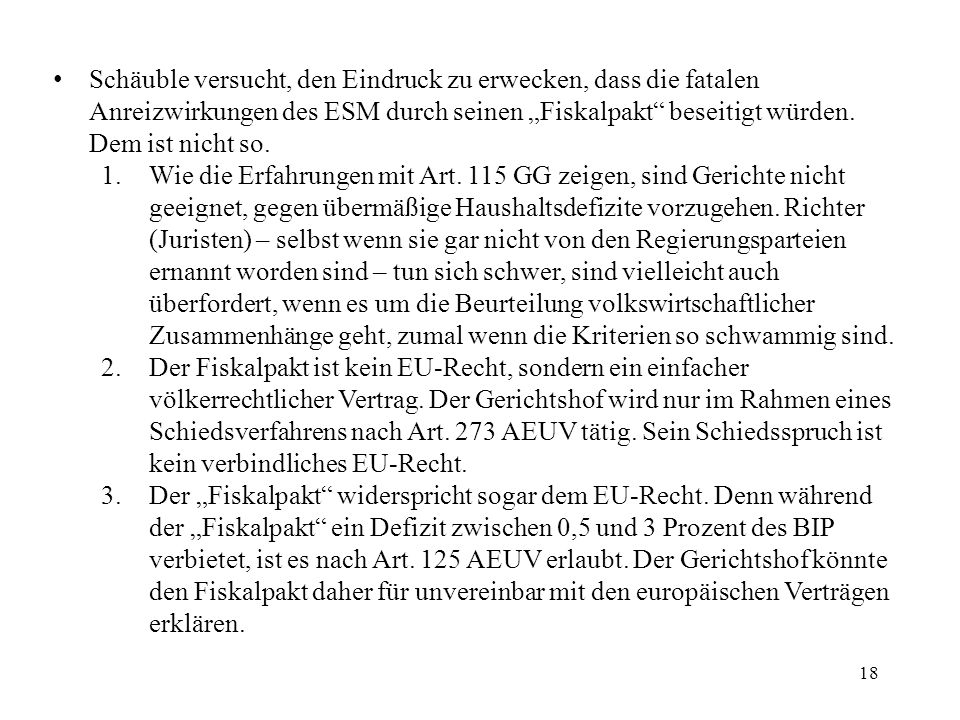 18 Schäuble versucht, den Eindruck zu erwecken, dass die fatalen Anreizwirkungen des ESM durch seinen Fiskalpakt beseitigt würden.
